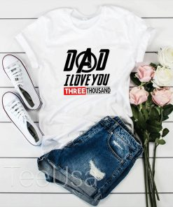 Dad I Love You 3000 Three Thousand T-Shirt
