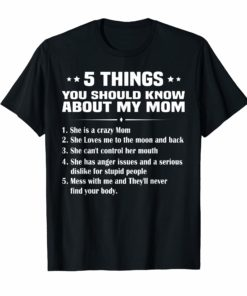 5 Things You Should Know About My Mom Tee Shirt