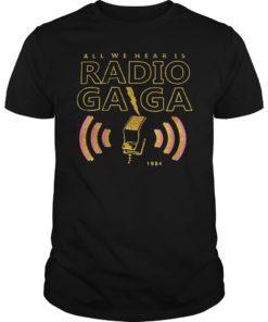 All We Hear Is Radio Gaga 1984 Shirt