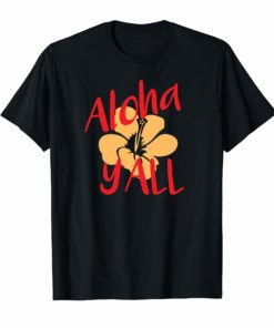 Aloha Ya'll Graphic T-Shirt Wear it to Hawaii