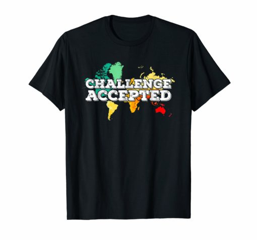 Challenge Accepted Map T Shirt Travel World Traveler Shirt