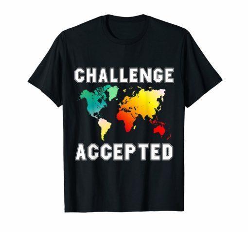 Challenge accepted map Tshirt travel world traveler shirt