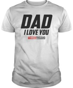 Dad I Love You 3000 Funny Father's Day Gift Shirt