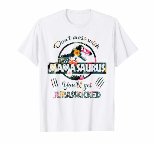 Don't Mess With Mamasaurus Mix Flower Mother's Day Shirt