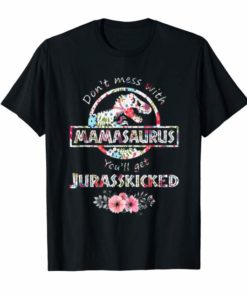 Don't Mess With Mamasaurus You'Ll Get Jurasskicked. Trending