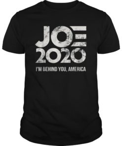 Joe 2020 - I'm Behind You, America - Biden 2020 TShirt