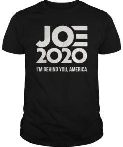 Joe 2020 I'm Behind You America T-Shirt