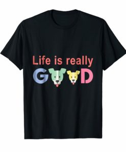 Life Is Really Good Dog tees Dogs Lover Gift