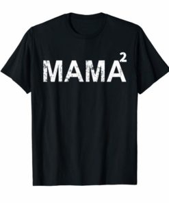 Mama Squared T-Shirt Mom of Two Mothers Day Moms Gift Tee