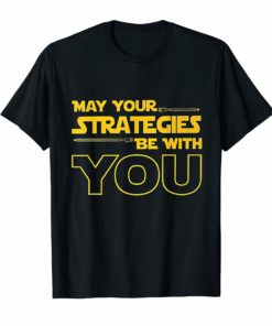 May Your Strategies Be With You Shirt