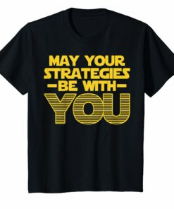 May Your Strategies Be With You Tee Shirt