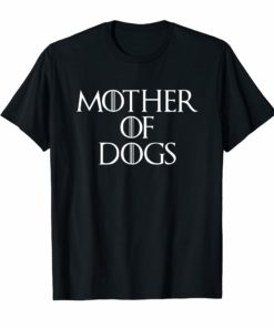 Mother Of Dogs Sarcastic Novelty Gift Funny T Shirt