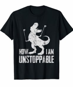 Now I Am Unstoppable Funny T-Rex Grabber Hand T-Shirt