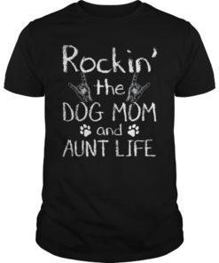 Rockin' the Dog Mom and Aunt Life Unisex Shirt