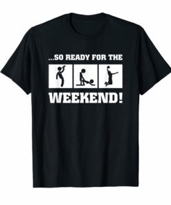 So ready for the weekend t-shirt Basketball Tees