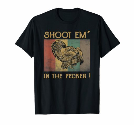 Turkey Hunting Legend Hunter T-Shirt Shoot Em In The Pecker