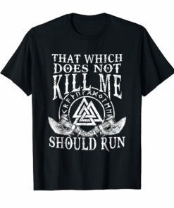 Viking Nordic That Which Does Not Kill Me Should Run T Shirt