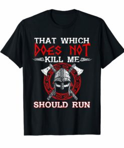 Viking Nordic That Which Does Not Kill Me Should Run T Shirts