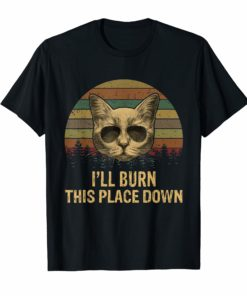 Vintage Cat Dad Ever T-Shirt I'll Burn This Place Down
