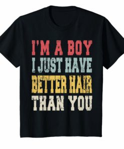 Vintage I'm A Boy I Just Have Better Hair Than You T-Shirt