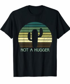 Vintage Retro Not A Hugger Tee Cactus Sarcastic Gift T-shirt