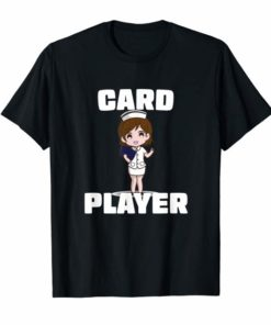 We Don't Play Cards Funny Card Player Proud Nurse T-Shirt