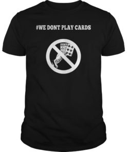 We Don't Play Cards Funny Nurse Strong Shirt