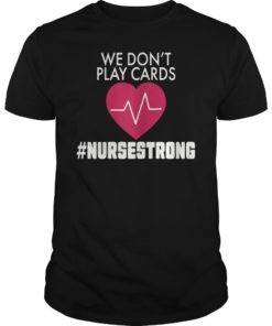 We Don't Play Cards Nurse Strong T-Shirt