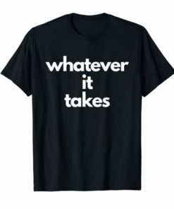 Whatever It Takes Tee Shirt