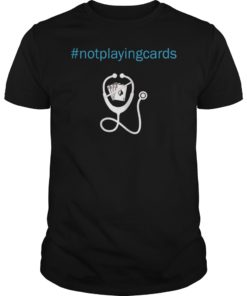Women Not Playing Cards Nurse Hashtag T-Shirt