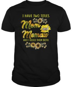 Womens I Have Two Titles Mom And Memaw Gift Shirt Sunflower