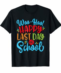 Woo Hoo Happy Last Day of School Shirt Fun Teacher Student