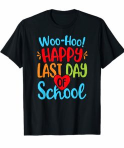 Woo Hoo Happy Last Day of School Shirts Teacher Student