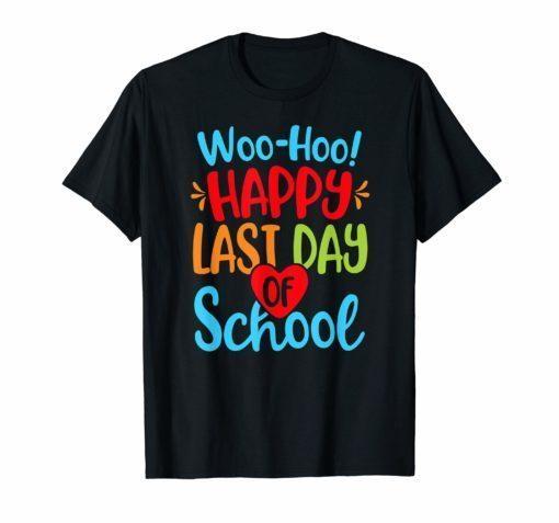Woo Hoo Happy Last Day of School Shirts Teacher Student
