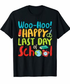 Woo Hoo Happy Last Day of School T Shirt Teacher Gift