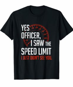 Yes Officer I Saw The Speed Limit Funny Sarcastic Racing Tee