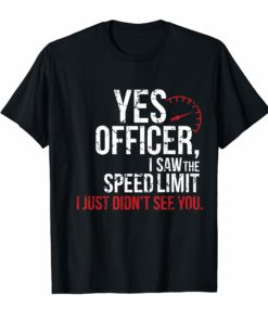 Yes Officer Speeding Shirt - For Car Enthusiasts & Mechanics