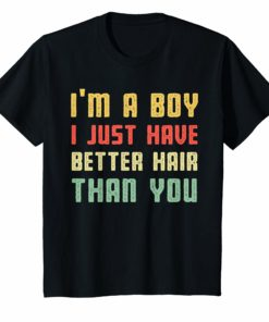 vintage I'm a boy i just have better hair than you shirt