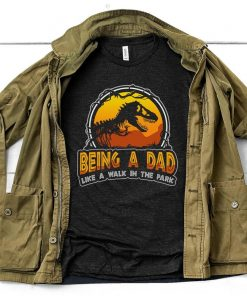 Being A Dad Like A Walk in the Park Graphic Shirt Funny Dad Dinosaur T-Shirt