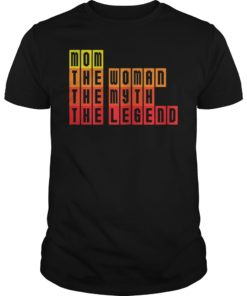 Womens Mom The Woman The Myth The Legend T-Shirt