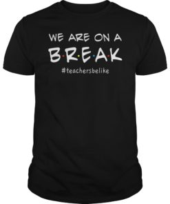 Womens We Are On A Break Teacher Be Like T-Shirt
