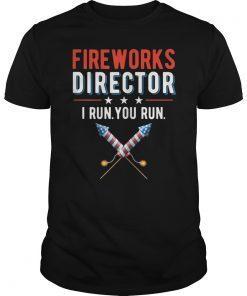 4th Of July Fireworks Director I Run You Run Tee Shirt