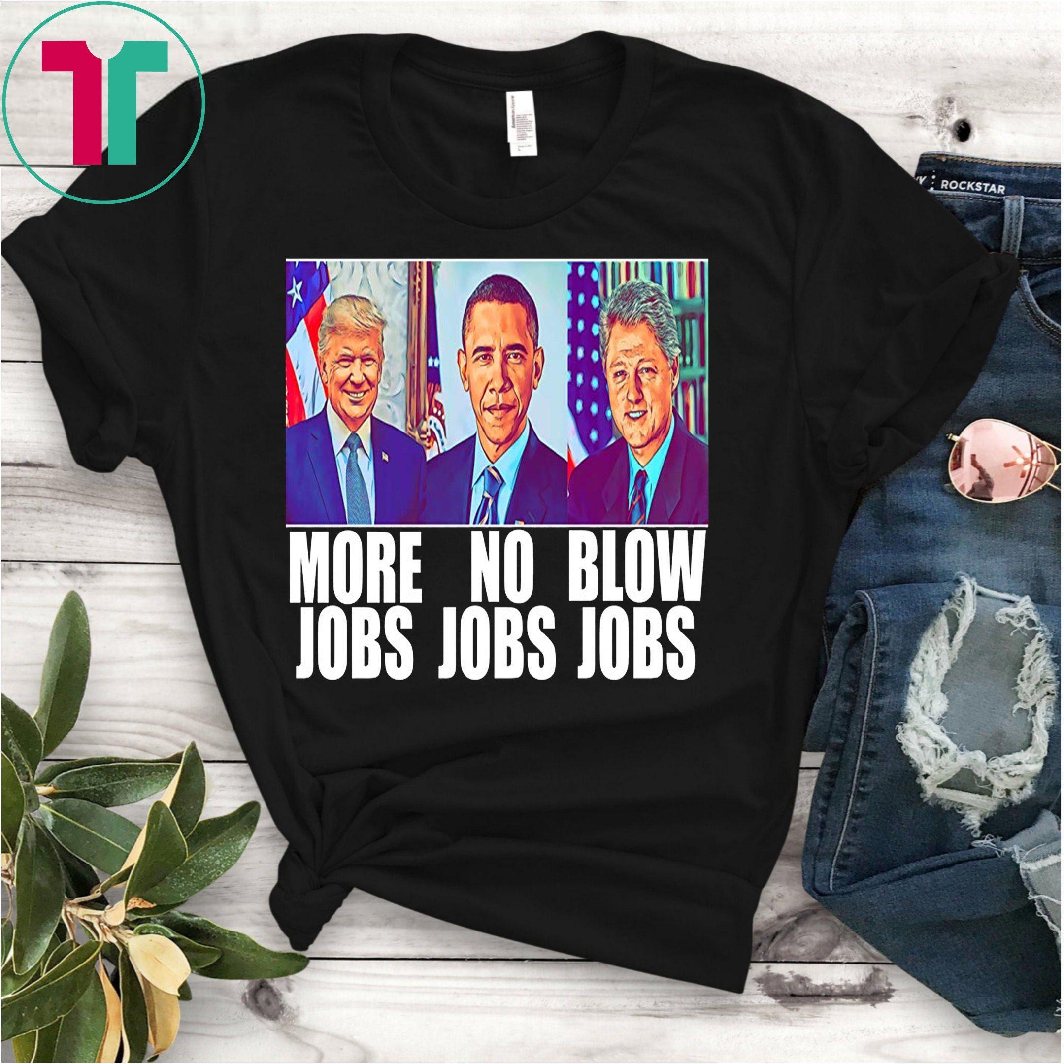 Cool Tee Trump More Jobs Obama No Jobs Bill Clinton Blow Jobs Great Tshirt Funny