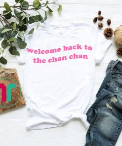 Welcome Back to the Chan Chan T-Shirts