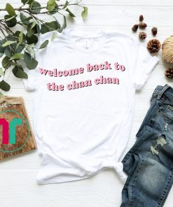 Welcome Back to the Chan Chan Tee Shirt