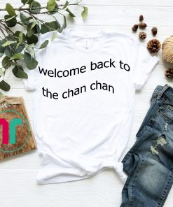 Welcome Back to the Chan Chan Tee ,T-Shirt