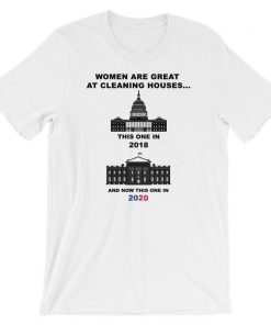 Women Are Great At Cleaning Houses...This One In 2018 And Now This One In 2020 T-Shirt