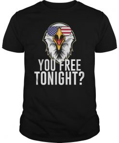 You Free Tonight Eagle T-shirt