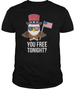 You Free Tonight Funny USA Patriotic 4th of July Eagle T-Shirt