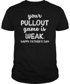 Your Pullout Game Is Weak T-Shirt